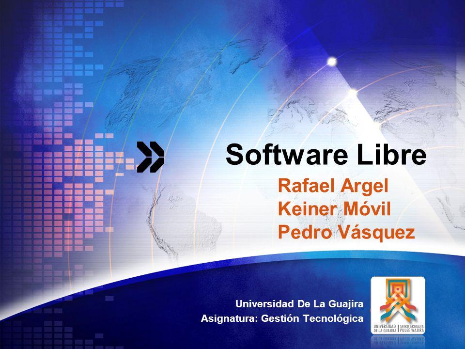 LOGO Software Libre Universidad De La Guajira Asignatura: Gestión Tecnológica Rafael Argel Keiner Móvil Pedro Vásquez