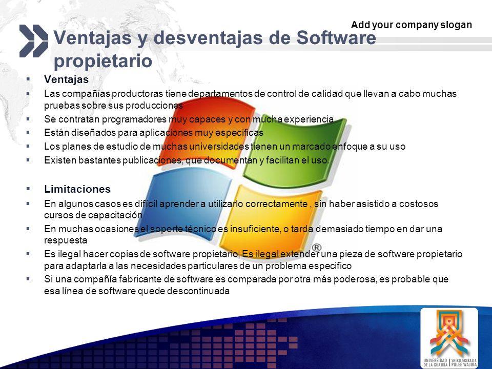 Add your company slogan LOGO Ventajas y desventajas de Software propietario Ventajas Las compañías productoras tiene departamentos de control de calid