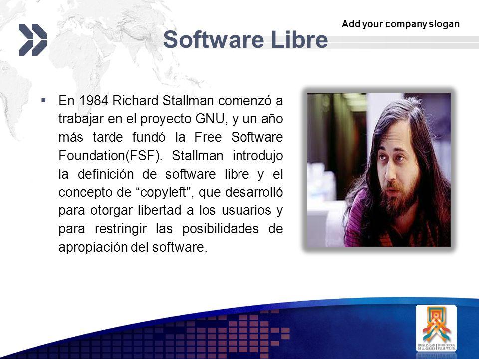 Add your company slogan LOGO Software Libre En 1984 Richard Stallman comenzó a trabajar en el proyecto GNU, y un año más tarde fundó la Free Software Foundation(FSF).