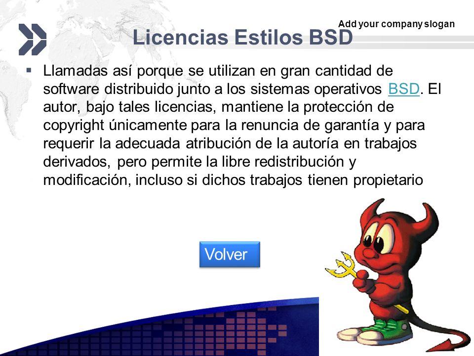 Add your company slogan LOGO Licencias estilo MPL y derivadas La MPL es Software Libre y promueve eficazmente la colaboración evitando el efecto viral de la GPL (si usas código licenciado GPL, tu desarrollo final tiene que estar licenciado GPL).