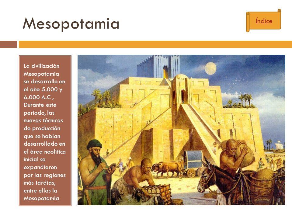 Mesopotamia La civilización Mesopotamia se desarrollo en el año 5.000 y 6.000 A.C, Durante este período, las nuevas técnicas de producción que se habí