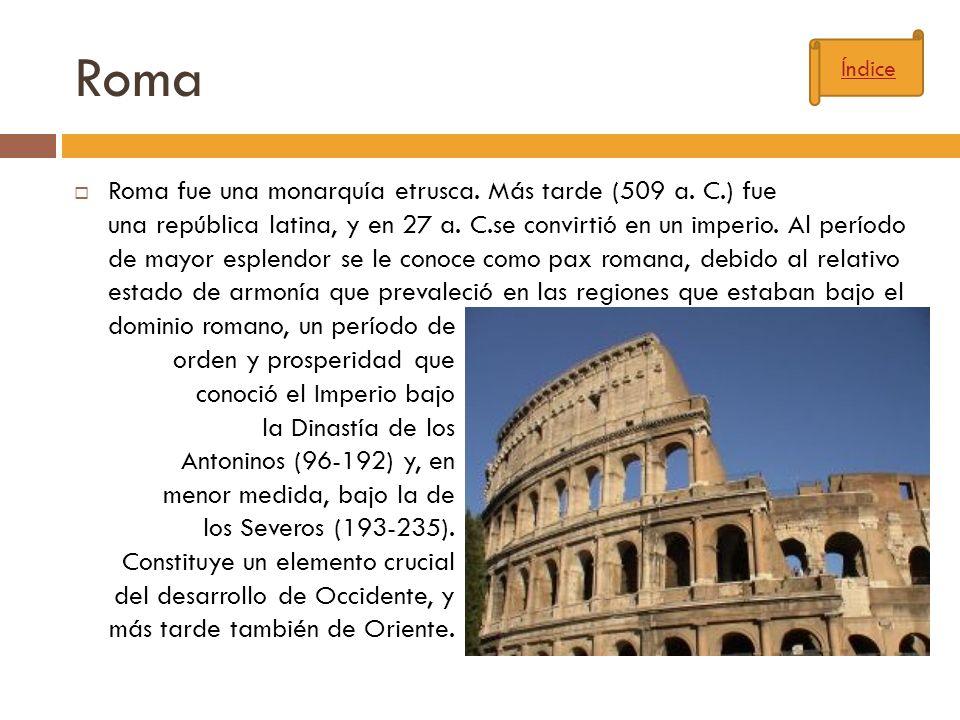 Roma Roma fue una monarquía etrusca. Más tarde (509 a. C.) fue una república latina, y en 27 a. C.se convirtió en un imperio. Al período de mayor espl