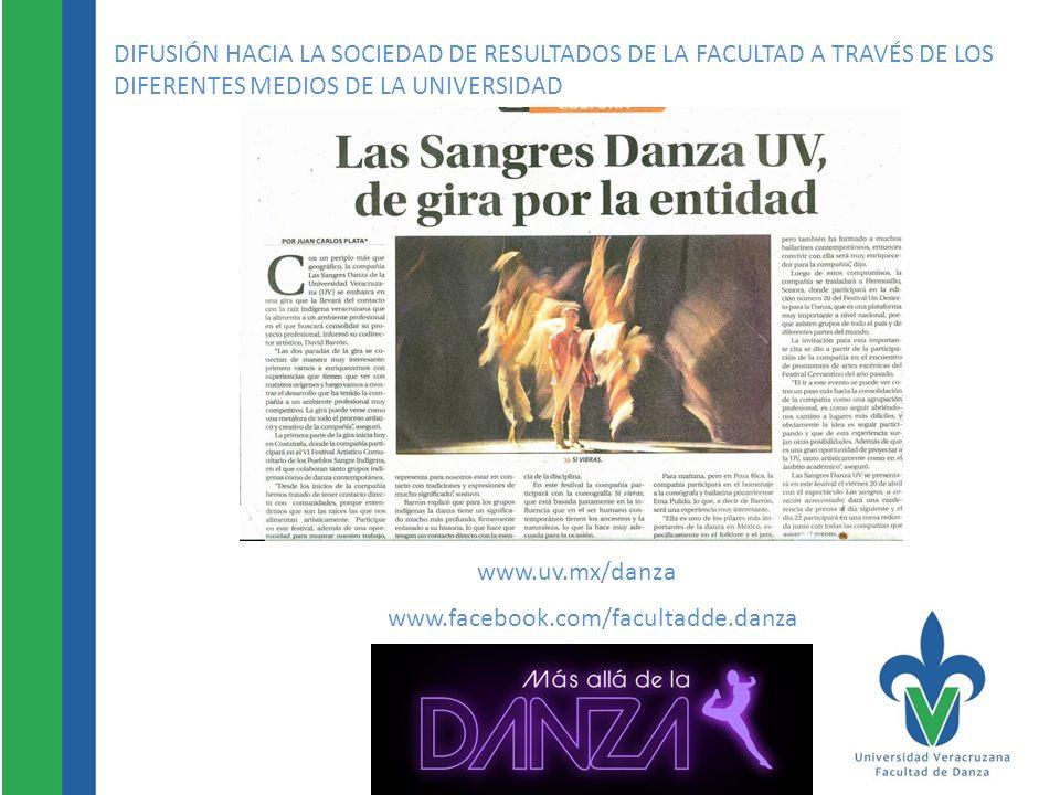 DIFUSIÓN HACIA LA SOCIEDAD DE RESULTADOS DE LA FACULTAD A TRAVÉS DE LOS DIFERENTES MEDIOS DE LA UNIVERSIDAD www.uv.mx/danza www.facebook.com/facultadd