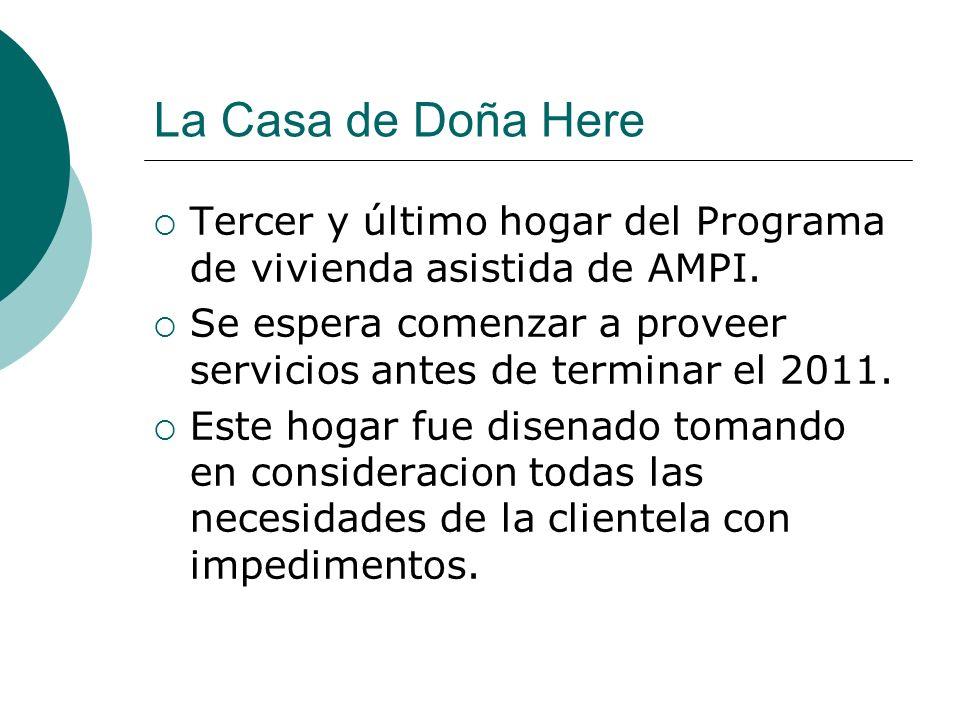 La Casa de Doña Here Tercer y último hogar del Programa de vivienda asistida de AMPI. Se espera comenzar a proveer servicios antes de terminar el 2011