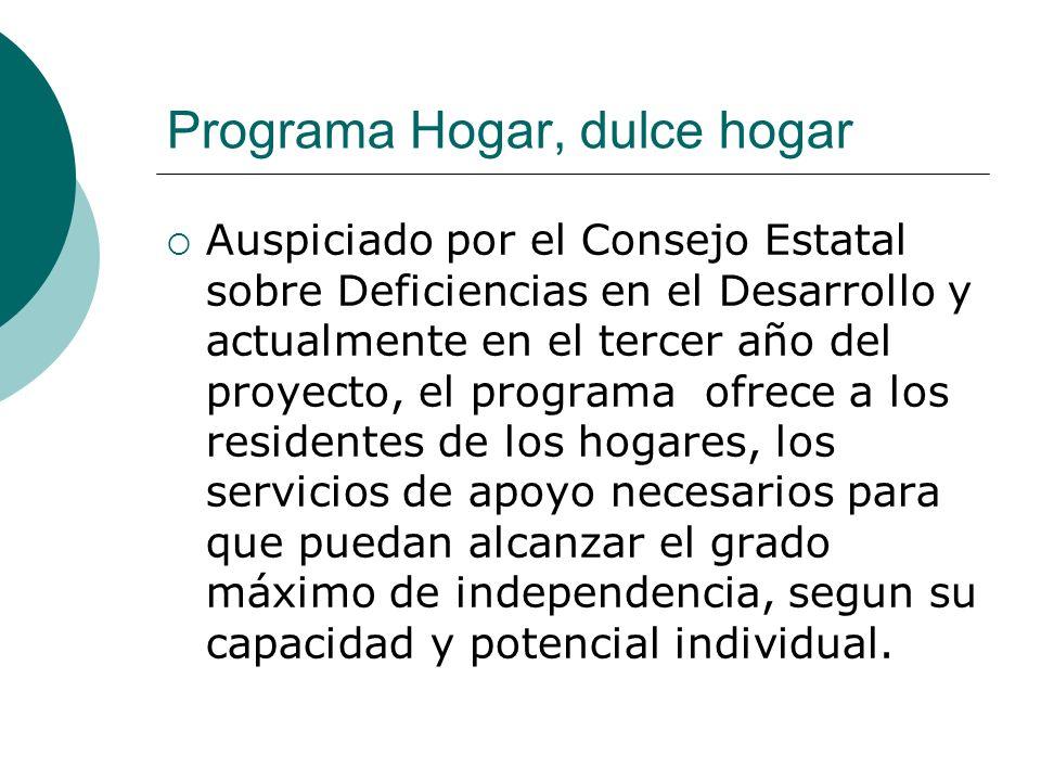 Programa Hogar, dulce hogar Auspiciado por el Consejo Estatal sobre Deficiencias en el Desarrollo y actualmente en el tercer año del proyecto, el prog