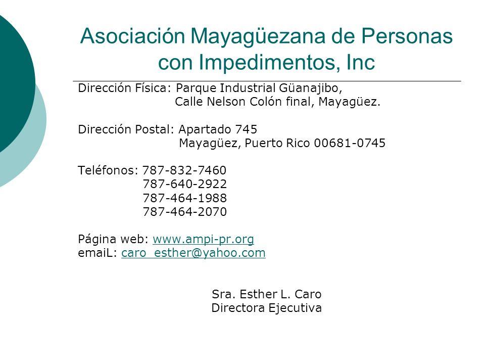 Asociación Mayagüezana de Personas con Impedimentos, Inc Dirección Física: Parque Industrial Güanajibo, Calle Nelson Colón final, Mayagüez. Dirección
