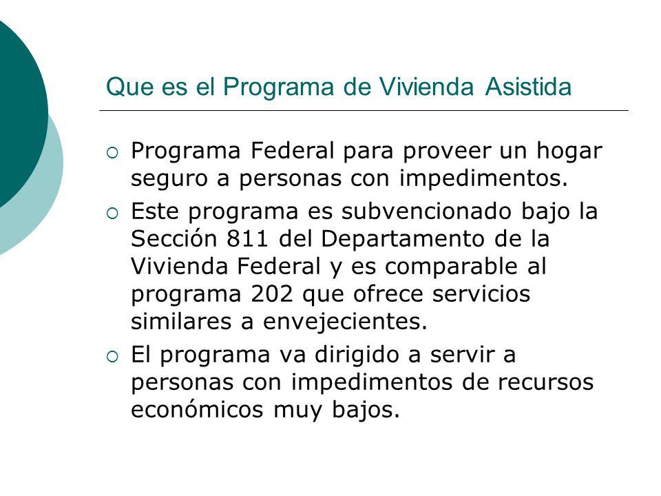 Que es el Programa de Vivienda Asistida Programa Federal para proveer un hogar seguro a personas con impedimentos. Este programa es subvencionado bajo