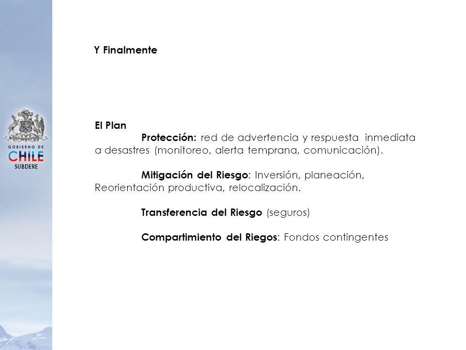 SUBDERE Y Finalmente El Plan Protección: red de advertencia y respuesta inmediata a desastres (monitoreo, alerta temprana, comunicación). Mitigación d