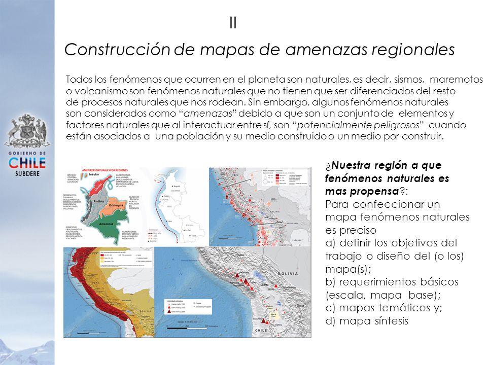 SUBDERE Construcción de mapas de amenazas regionales II Todos los fenómenos que ocurren en el planeta son naturales, es decir, sismos, maremotos o vol