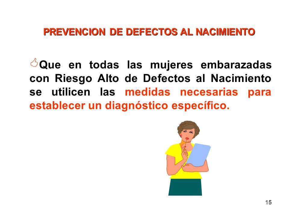 14 PROPUESTA OPERATIVA Que en las mujeres o parejas no embarazadas con Riesgo Alto se posponga el embarazo hasta que los factores de Riesgo sean contr