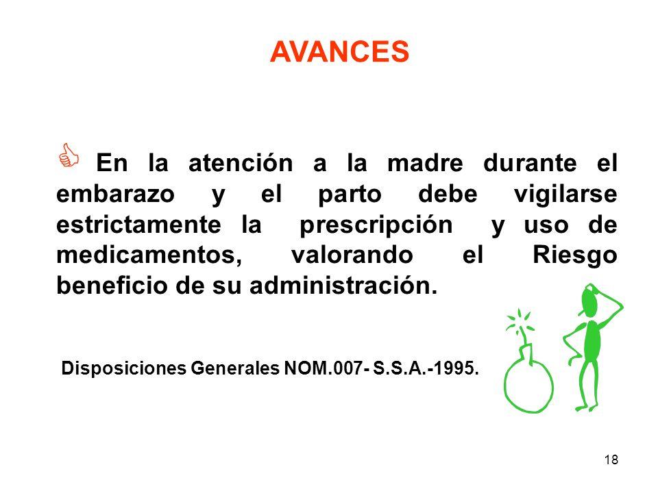17 GRANDES AVANCES Análisis de Riesgo beneficio del uso de Medicamentos administrados durante el embarazo y la lactancia. GEN - I.M.S.S. - S.S.A. - UN