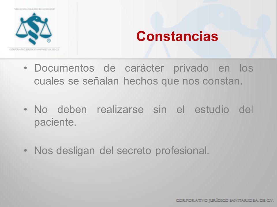 Constancias Documentos de carácter privado en los cuales se señalan hechos que nos constan. No deben realizarse sin el estudio del paciente. Nos desli