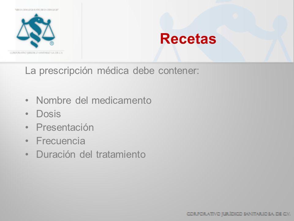 Recetas La prescripción médica debe contener: Nombre del medicamento Dosis Presentación Frecuencia Duración del tratamiento