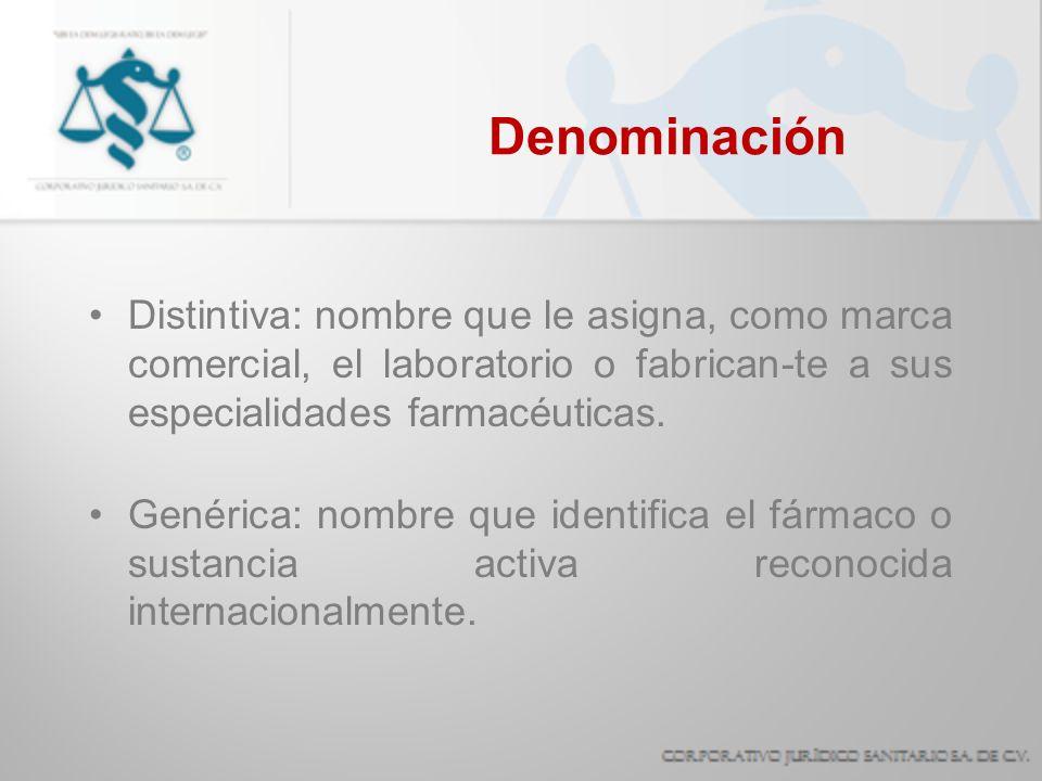 Denominación Distintiva: nombre que le asigna, como marca comercial, el laboratorio o fabrican-te a sus especialidades farmacéuticas. Genérica: nombre