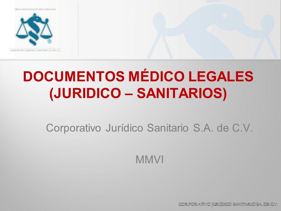 DOCUMENTOS MÉDICO LEGALES (JURIDICO – SANITARIOS) Corporativo Jurídico Sanitario S.A. de C.V. MMVI