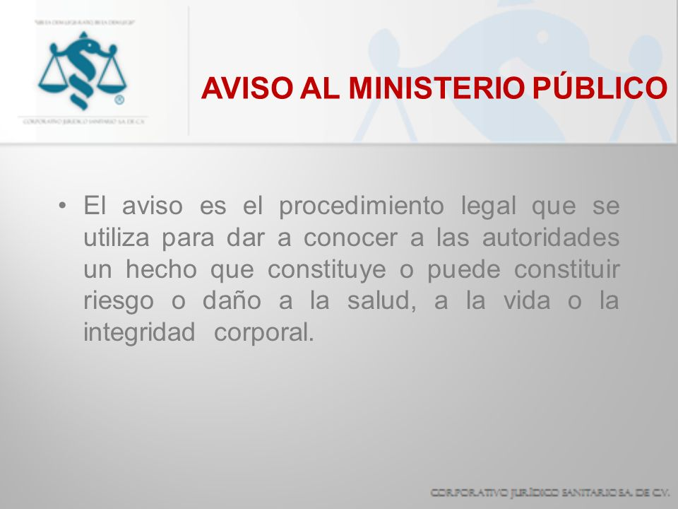AVISO AL MINISTERIO PÚBLICO El aviso es el procedimiento legal que se utiliza para dar a conocer a las autoridades un hecho que constituye o puede con