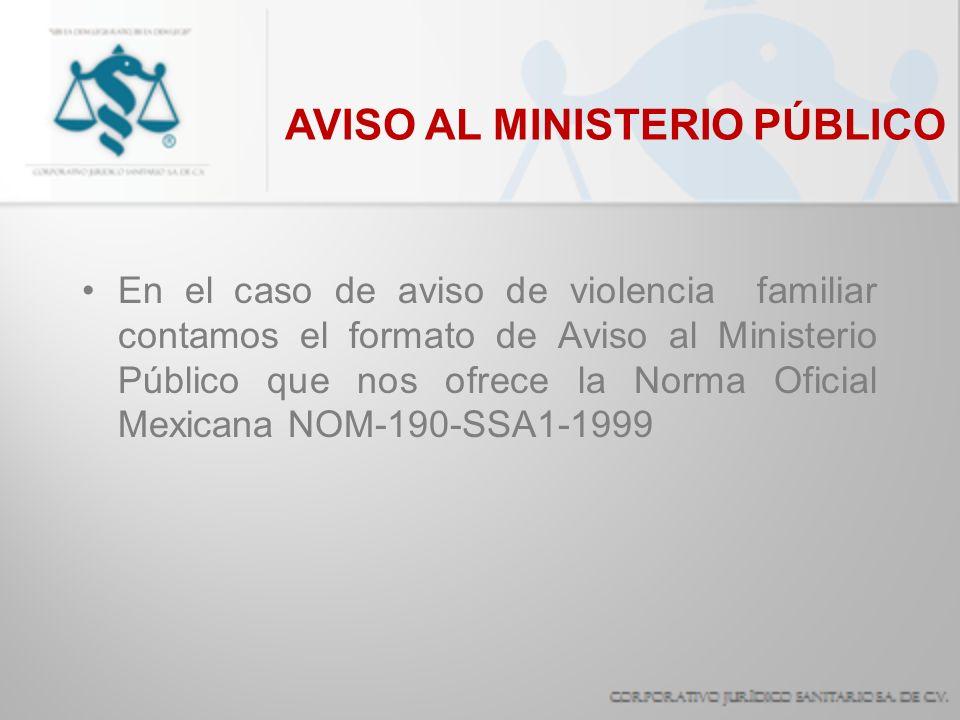 AVISO AL MINISTERIO PÚBLICO En el caso de aviso de violencia familiar contamos el formato de Aviso al Ministerio Público que nos ofrece la Norma Ofici