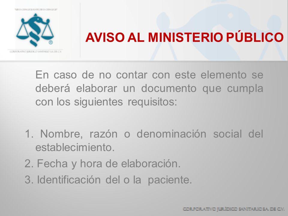AVISO AL MINISTERIO PÚBLICO En caso de no contar con este elemento se deberá elaborar un documento que cumpla con los siguientes requisitos: 1. Nombre