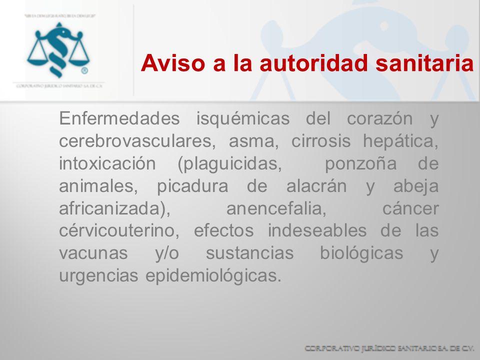 Aviso a la autoridad sanitaria Enfermedades isquémicas del corazón y cerebrovasculares, asma, cirrosis hepática, intoxicación (plaguicidas, ponzoña de