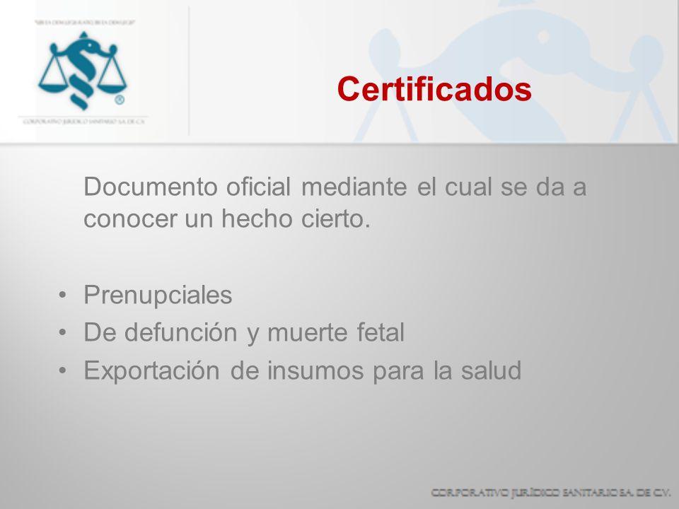 Certificados Documento oficial mediante el cual se da a conocer un hecho cierto. Prenupciales De defunción y muerte fetal Exportación de insumos para