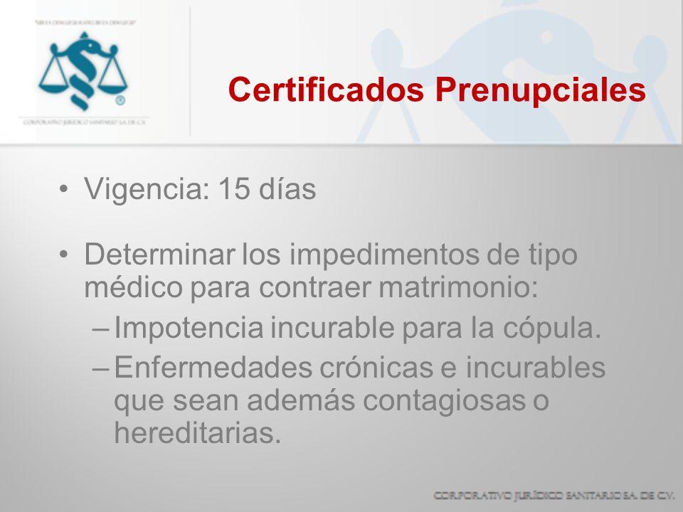 Certificados Prenupciales Vigencia: 15 días Determinar los impedimentos de tipo médico para contraer matrimonio: –Impotencia incurable para la cópula.