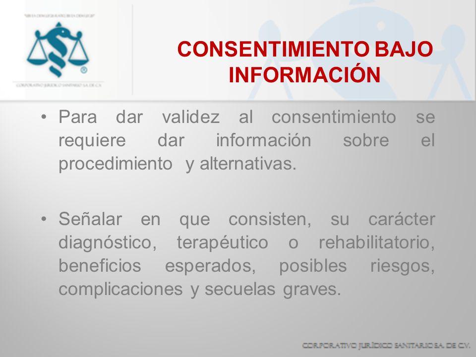 CONSENTIMIENTO BAJO INFORMACIÓN Para dar validez al consentimiento se requiere dar información sobre el procedimiento y alternativas. Señalar en que c