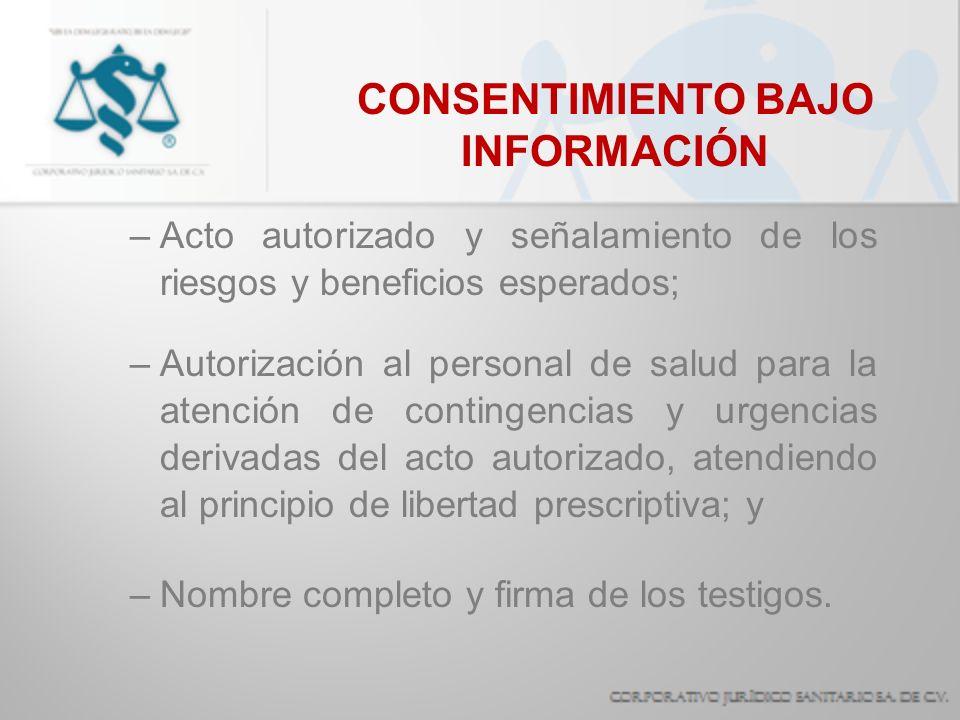 CONSENTIMIENTO BAJO INFORMACIÓN –Acto autorizado y señalamiento de los riesgos y beneficios esperados; –Autorización al personal de salud para la aten