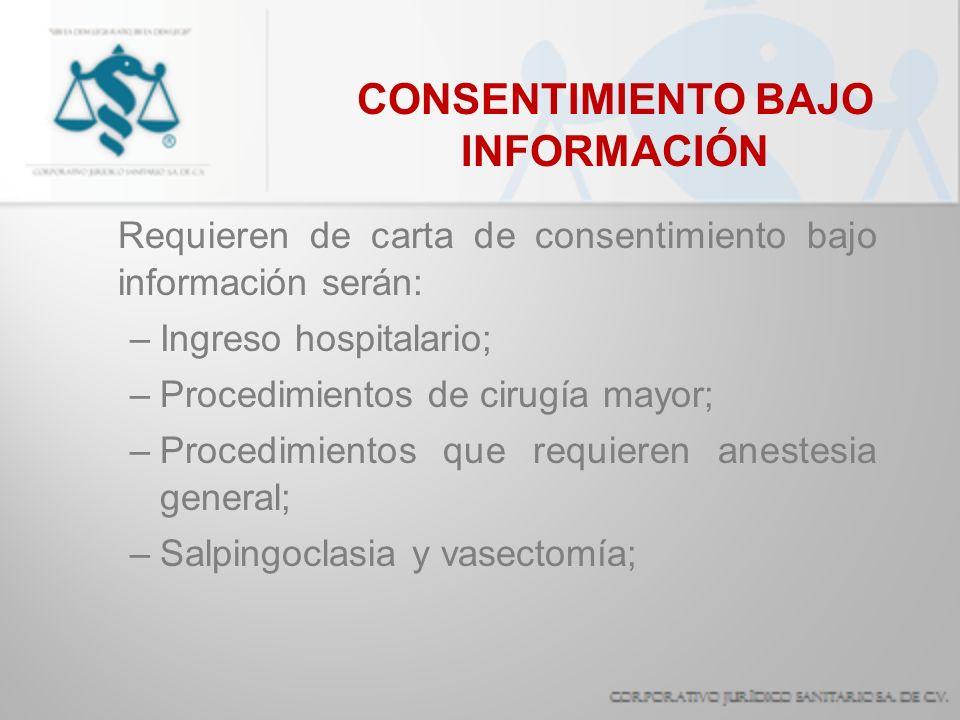 CONSENTIMIENTO BAJO INFORMACIÓN Requieren de carta de consentimiento bajo información serán: –Ingreso hospitalario; –Procedimientos de cirugía mayor;