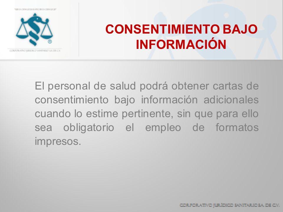 CONSENTIMIENTO BAJO INFORMACIÓN El personal de salud podrá obtener cartas de consentimiento bajo información adicionales cuando lo estime pertinente,