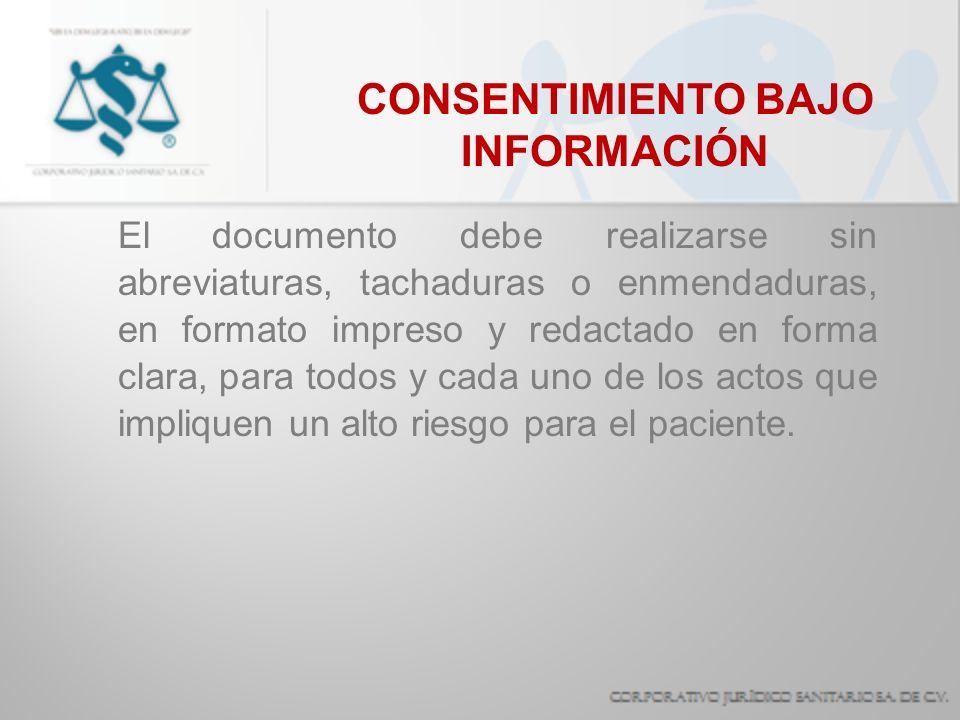 CONSENTIMIENTO BAJO INFORMACIÓN El documento debe realizarse sin abreviaturas, tachaduras o enmendaduras, en formato impreso y redactado en forma clar