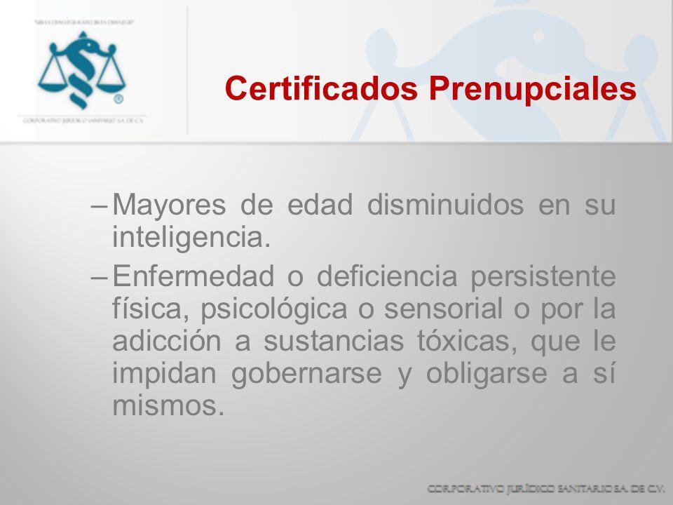 Certificados Prenupciales –Mayores de edad disminuidos en su inteligencia. –Enfermedad o deficiencia persistente física, psicológica o sensorial o por