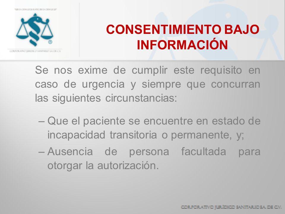 CONSENTIMIENTO BAJO INFORMACIÓN Se nos exime de cumplir este requisito en caso de urgencia y siempre que concurran las siguientes circunstancias: –Que