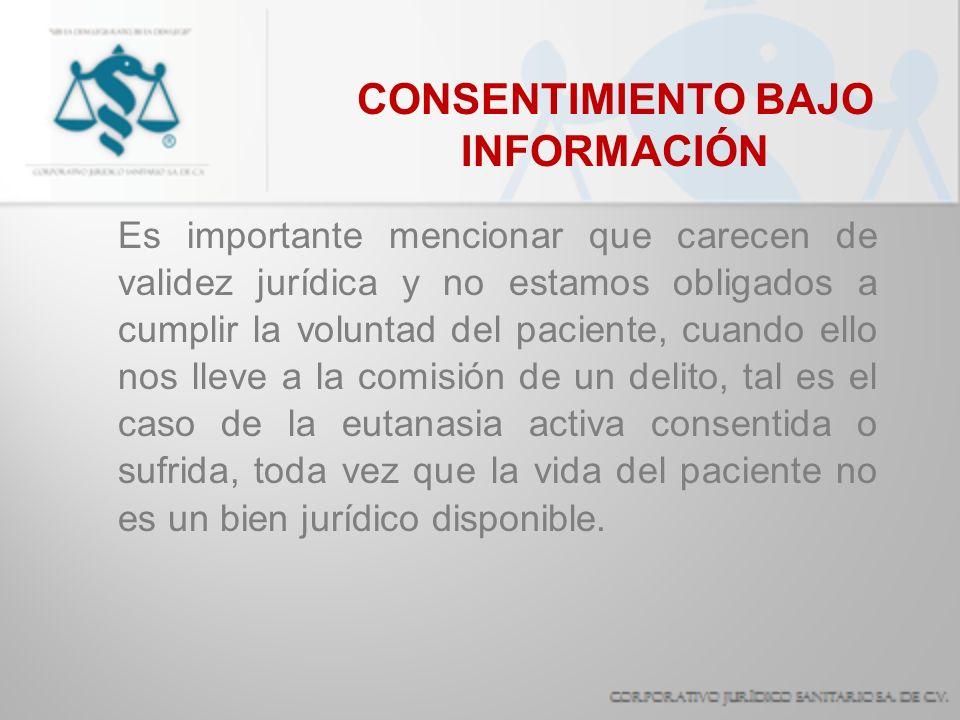 CONSENTIMIENTO BAJO INFORMACIÓN Es importante mencionar que carecen de validez jurídica y no estamos obligados a cumplir la voluntad del paciente, cua