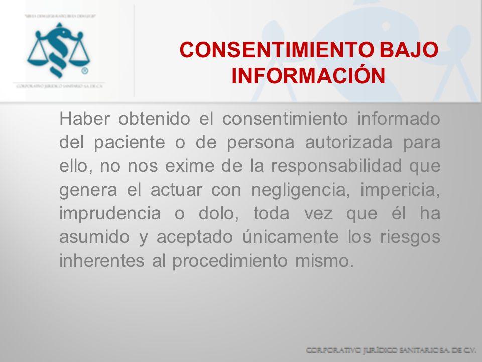 CONSENTIMIENTO BAJO INFORMACIÓN Haber obtenido el consentimiento informado del paciente o de persona autorizada para ello, no nos exime de la responsa