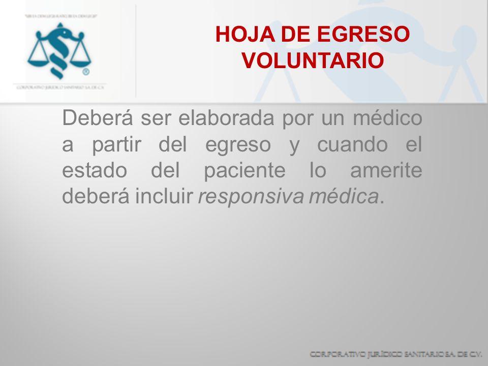 HOJA DE EGRESO VOLUNTARIO Deberá ser elaborada por un médico a partir del egreso y cuando el estado del paciente lo amerite deberá incluir responsiva