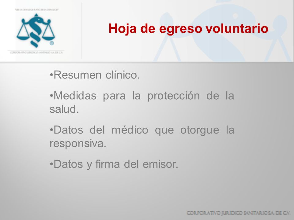 Hoja de egreso voluntario Resumen clínico. Medidas para la protección de la salud. Datos del médico que otorgue la responsiva. Datos y firma del emiso