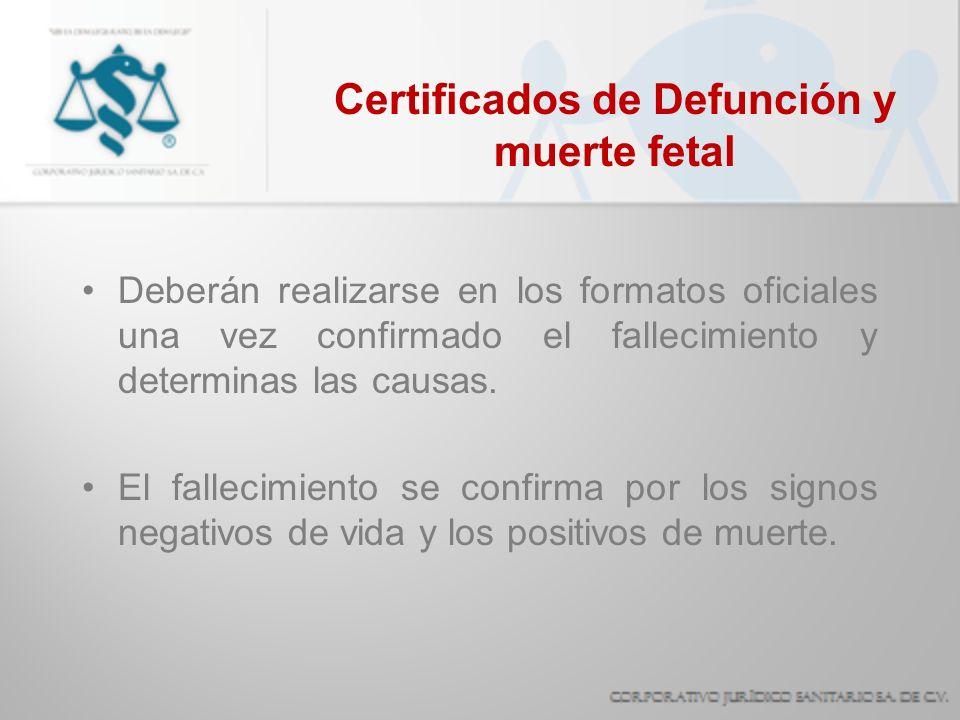 Certificados de Defunción y muerte fetal Deberán realizarse en los formatos oficiales una vez confirmado el fallecimiento y determinas las causas. El