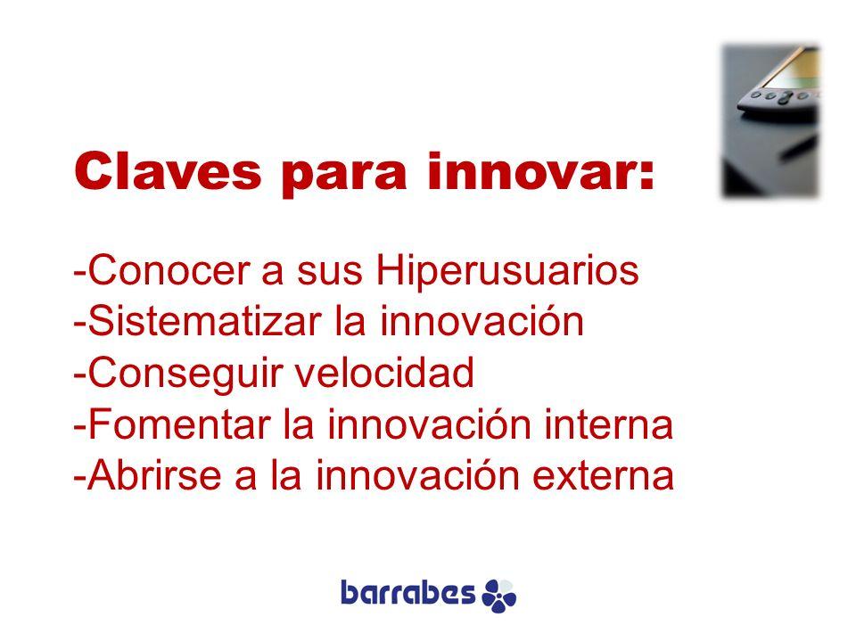 Claves para innovar: -Conocer a sus Hiperusuarios -Sistematizar la innovación -Conseguir velocidad -Fomentar la innovación interna -Abrirse a la innov