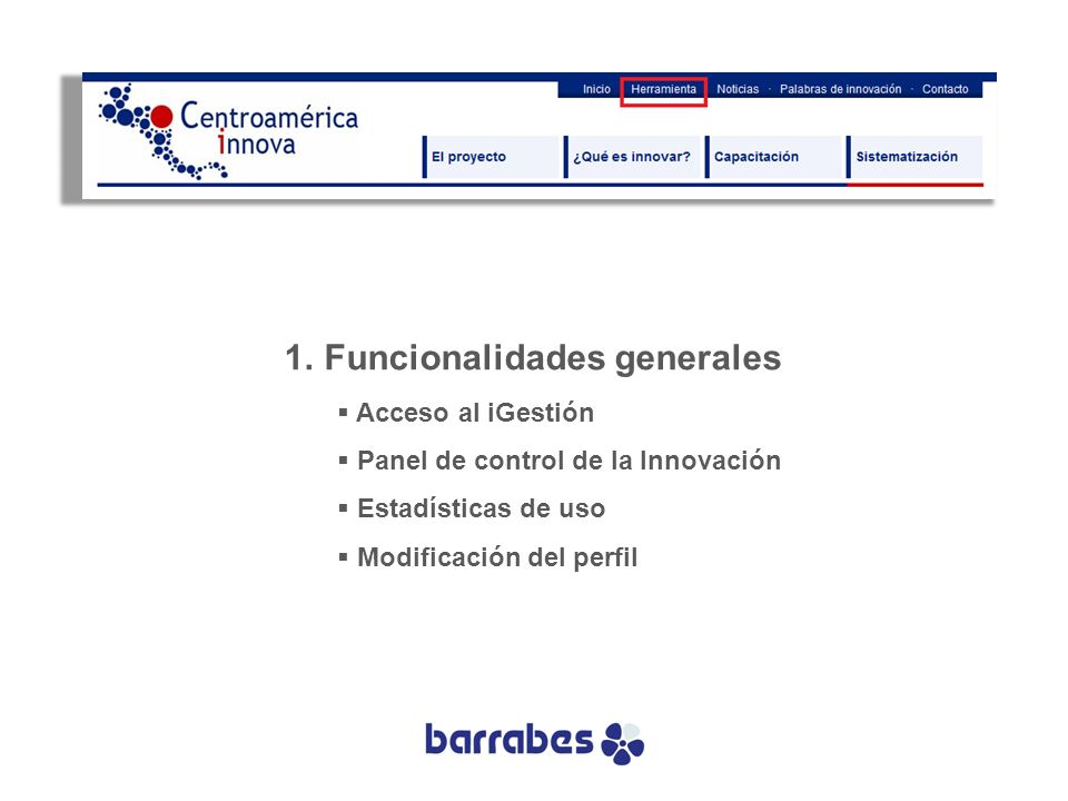 1.Funcionalidades generales Acceso al iGestión Panel de control de la Innovación Estadísticas de uso Modificación del perfil