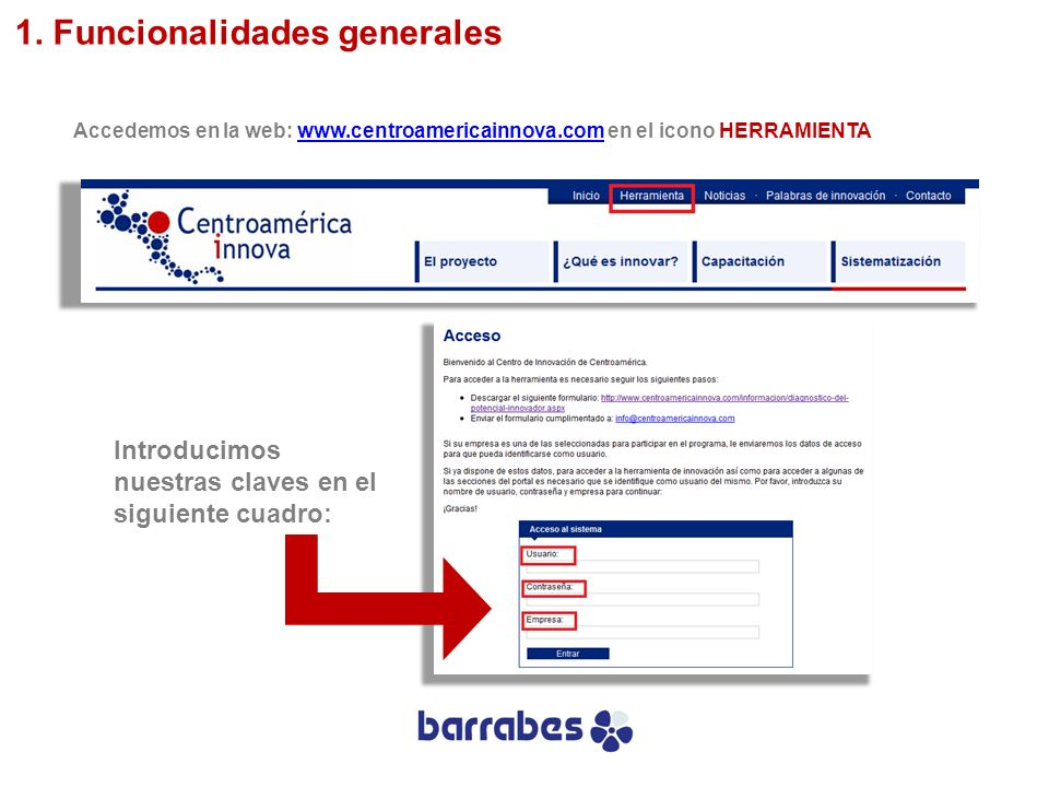Accedemos en la web: www.centroamericainnova.com en el icono HERRAMIENTAwww.centroamericainnova.com Introducimos nuestras claves en el siguiente cuadr