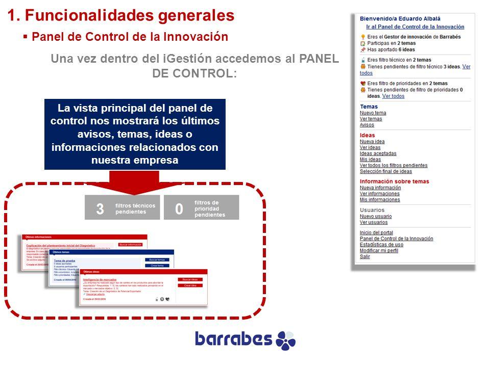 Una vez dentro del iGestión accedemos al PANEL DE CONTROL: 1. Funcionalidades generales Panel de Control de la Innovación La vista principal del panel