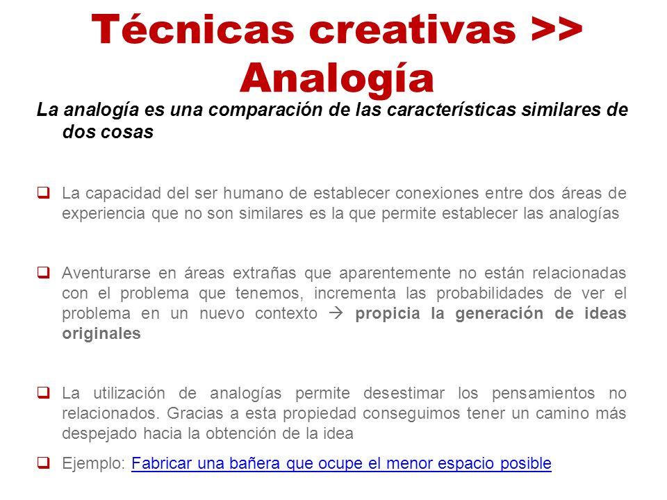 Técnicas creativas >> Analogía La analogía es una comparación de las características similares de dos cosas La capacidad del ser humano de establecer