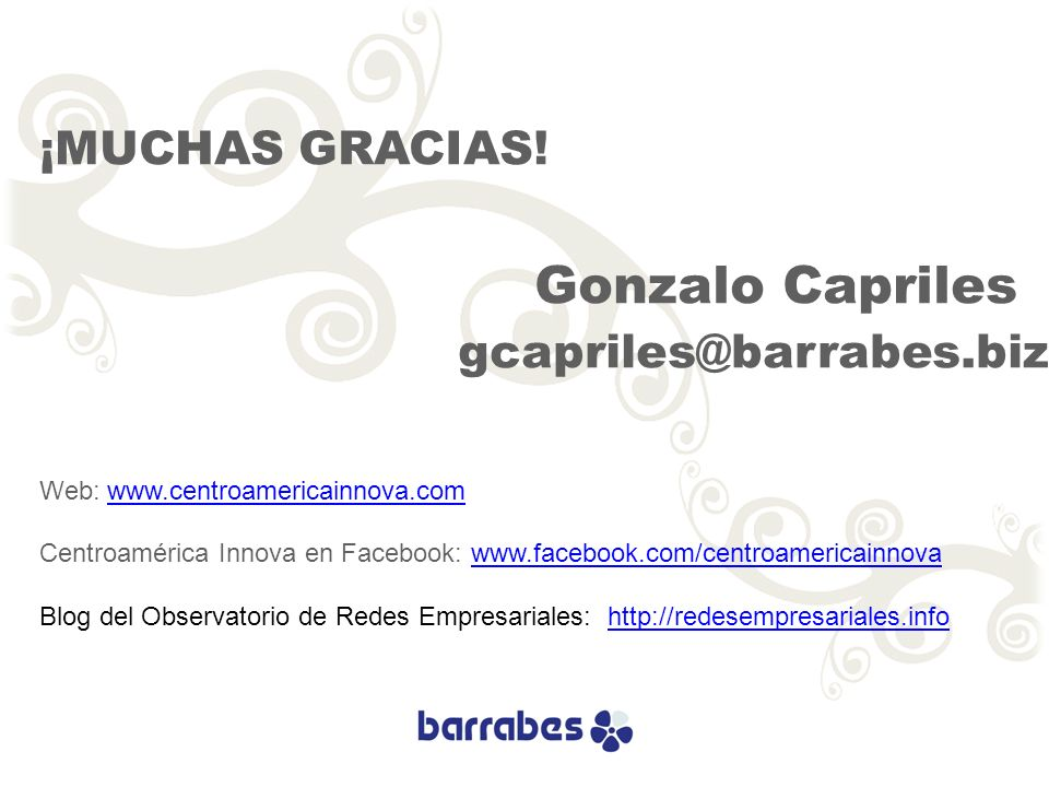 ¡MUCHAS GRACIAS! Gonzalo Capriles gcapriles@barrabes.biz Web: www.centroamericainnova.comwww.centroamericainnova.com Centroamérica Innova en Facebook: