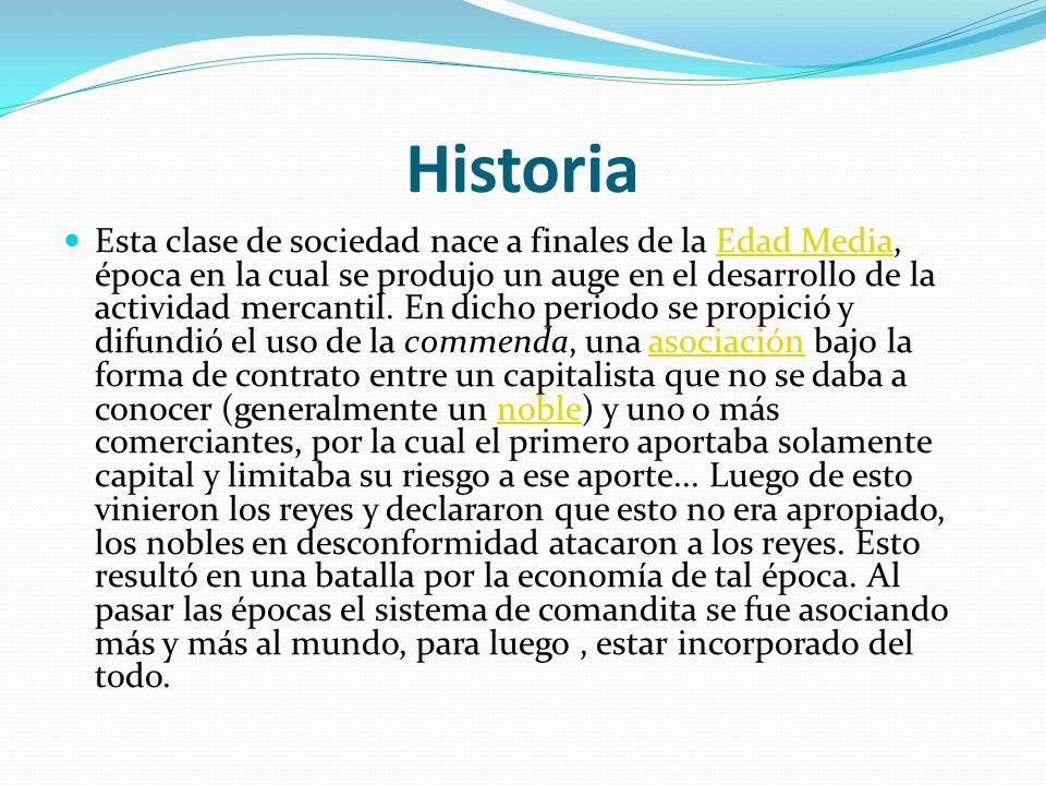 Historia Esta clase de sociedad nace a finales de la Edad Media, época en la cual se produjo un auge en el desarrollo de la actividad mercantil. En di