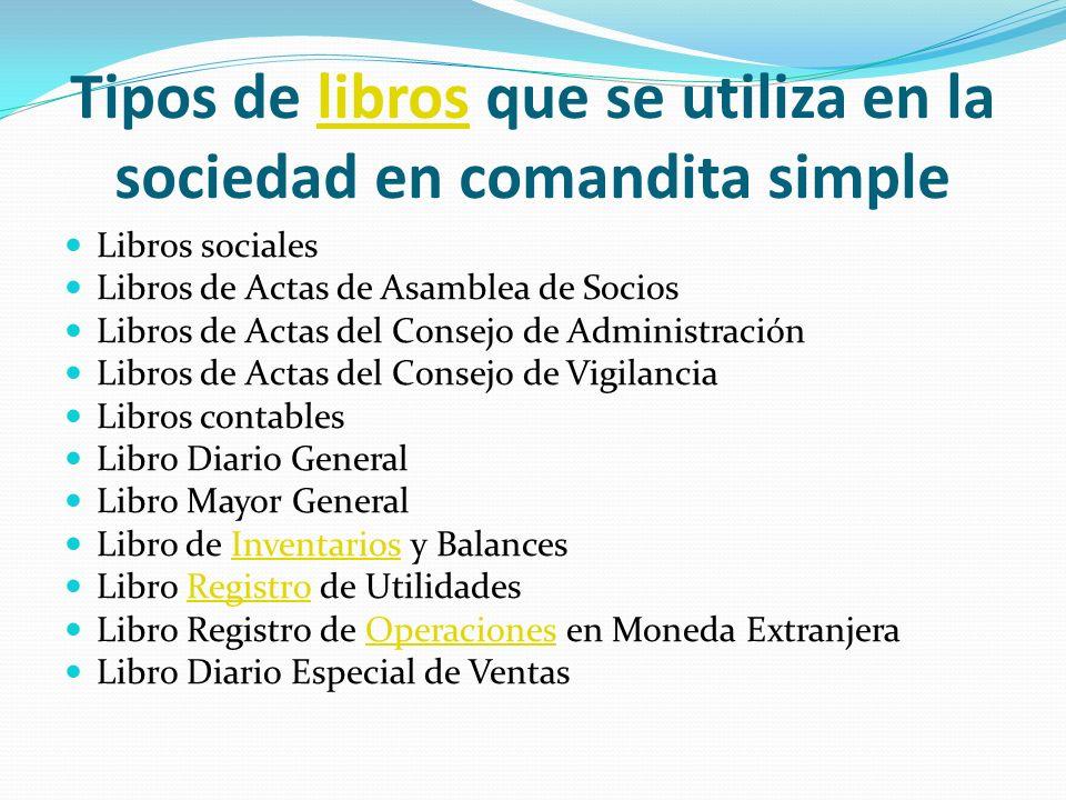 Tipos de libros que se utiliza en la sociedad en comandita simplelibros Libros sociales Libros de Actas de Asamblea de Socios Libros de Actas del Cons