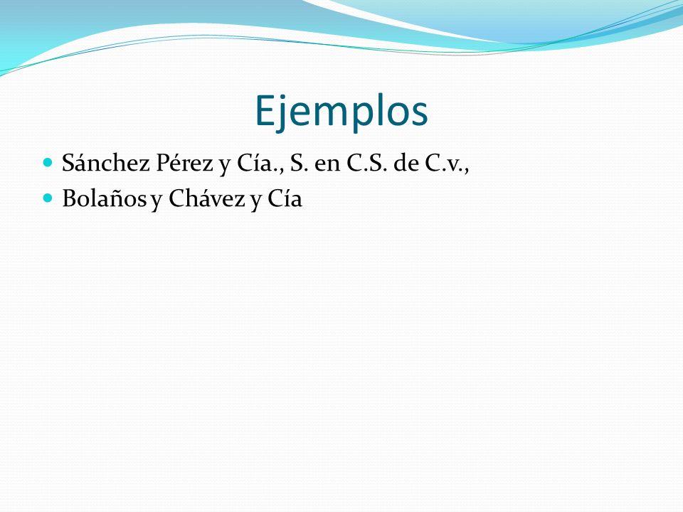 Ejemplos Sánchez Pérez y Cía., S. en C.S. de C.v., Bolaños y Chávez y Cía