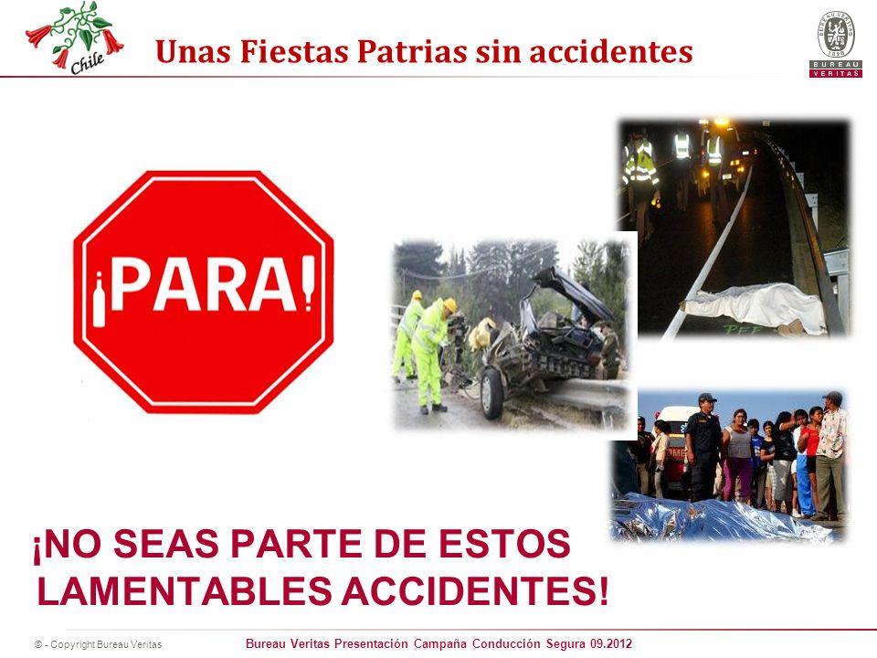 Bureau Veritas Presentación Campaña Conducción Segura 09.2012 © - Copyright Bureau Veritas Unas Fiestas Patrias sin accidentes ¡NO SEAS PARTE DE ESTOS