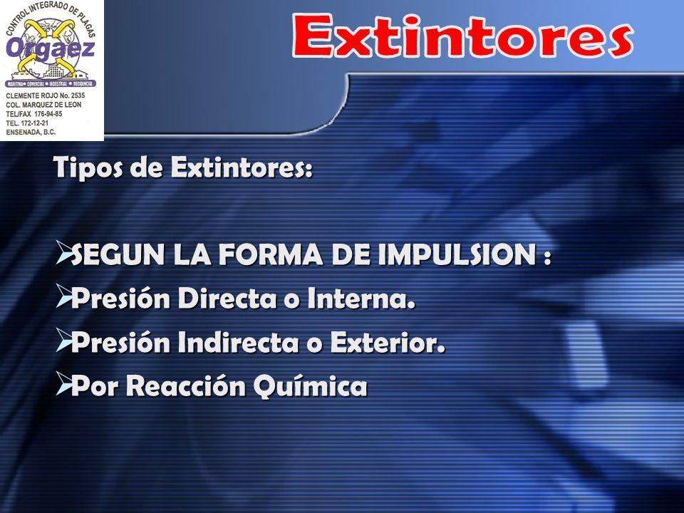 Tipos de Extintores: SEGUN LA FORMA DE IMPULSION : SEGUN LA FORMA DE IMPULSION : Presión Directa o Interna. Presión Directa o Interna. Presión Indirec