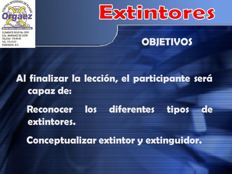 Al finalizar la lección, el participante será capaz de: Reconocer los diferentes tipos de extintores. Conceptualizar extintor y extinguidor. OBJETIVOS