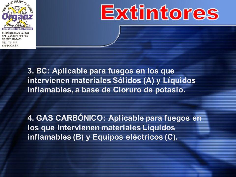 3. BC: Aplicable para fuegos en los que intervienen materiales Sólidos (A) y Líquidos inflamables, a base de Cloruro de potasio. 4. GAS CARBÓNICO: Apl